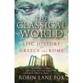 The Classical World, An Epic History of Greece and Rome